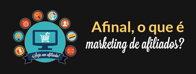 Afinal, o que é Marketing de Afiliados?
