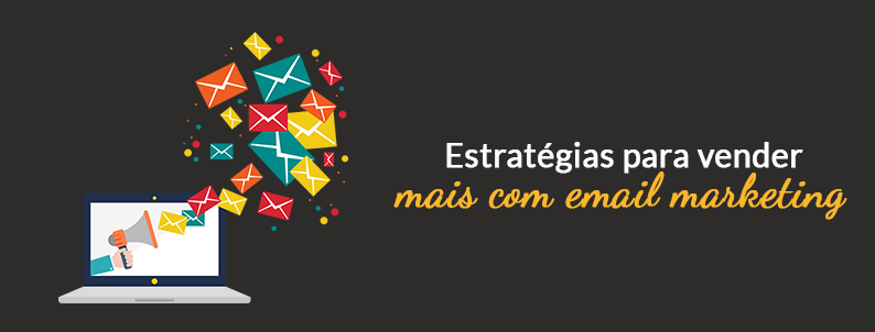 Estratégias para vender mais com Email Marketing.