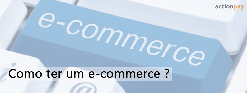 Quero ter um e-commerce! E agora?