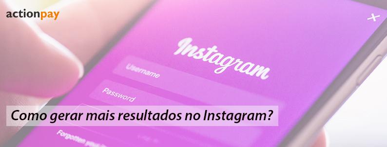 Como gerar mais resultados no instagram?