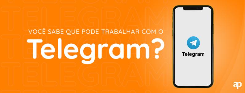 Você Sabe como trabalhar com o Telegram?
